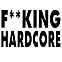 f**king hardcore