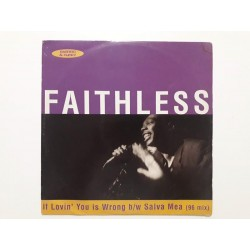 Faithless ‎– If Lovin' You Is Wrong / Salva Mea